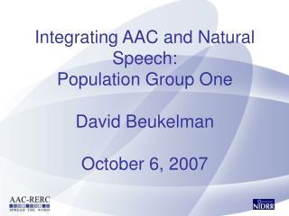 Integrating AAC and Natural Speech:  Population Group One  David Beukelman  October 6, 2007