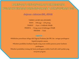 SARINGAN PENDENGARAN BERSEMPENA  BULAN KESIHATAN PENDENGARAN & PERTUTURAN 2013