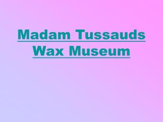 Madam Tussauds Wax Museum