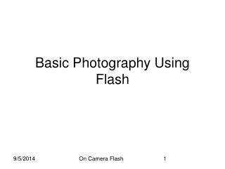 Basic Photography Using  Flash