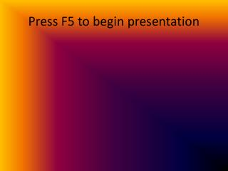 Press F5 to begin presentation