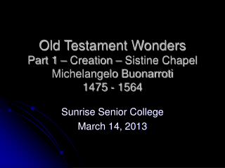 Old Testament Wonders Part 1 – Creation – Sistine Chapel Michelangelo Buonarroti 1475 - 1564