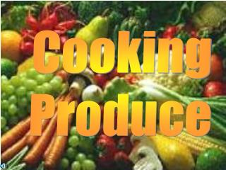 Cooking Produce