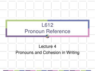 L612  Pronoun Reference