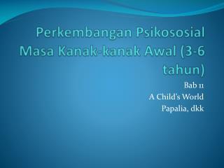 Perkembangan Psikososial Masa Kanak-kanak Awal  (3-6  tahun )