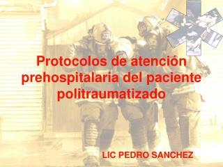 Protocolos de atención prehospitalaria del paciente  politraumatizado