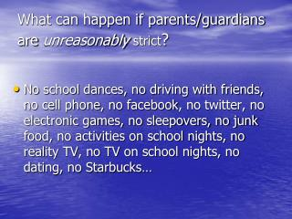What can happen if parents/guardians are  unreasonably strict ?