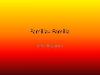 Familia= Familia