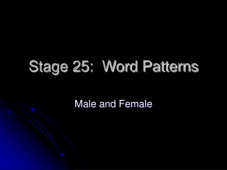 Stage 25:  Word Patterns
