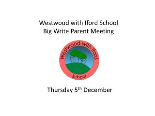 Westwood with Iford School Big Write Parent Meeting