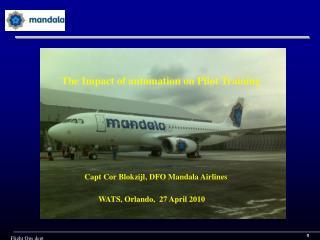 Capt Cor Blokzijl, DFO Mandala Airlines                  WATS, Orlando,  27 April 2010