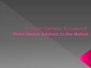 Franklin Delano  Roosevelt- Pearl Harbor Address to the Nation