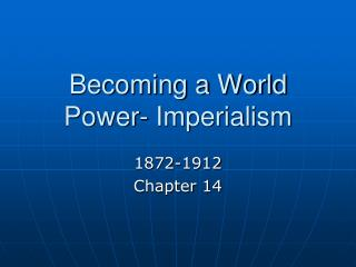 Becoming a World Power- Imperialism