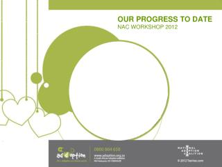 OUR PROGRESS TO DATE NAC WORKSHOP 2012