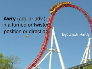 Awry  (adj. or adv.) - in a turned or twisted position or direction