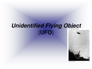 Unidentified Flying Object  ( UFO )