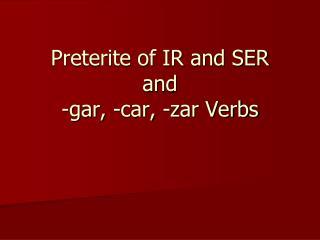 Preterite of IR and SER and  -gar, -car, -zar Verbs