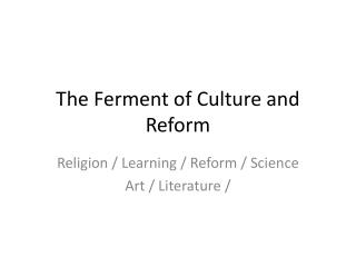 The Ferment of Culture and Reform
