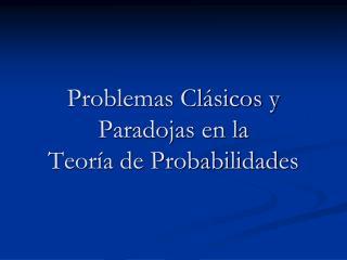 Problemas Clásicos y Paradojas en la Teoría de Probabilidades