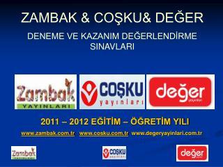 2011 – 2012 EĞİTİM – ÖĞRETİM YILI zambak.tr cosku.tr degeryayinlari.tr