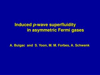 Induced  p -wave superfluidity                in asymmetric Fermi gases