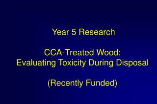Year 5 Research CCA-Treated Wood: Evaluating Toxicity During Disposal (Recently Funded)