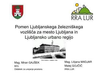 Mag. Lilijana MADJAR Matej GOJČIČ  RRA LUR