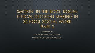 Smokin' in the boys' room:  Ethical Decision Making in School Social Work Part  2