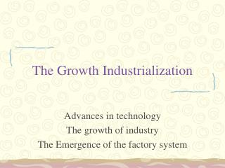 The Growth Industrialization