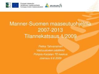Manner-Suomen maaseutuohjelma 2007-2013  Tilannekatsaus 1/2009  Pekka Tahvanainen