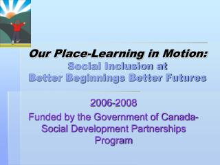 Our Place-Learning in Motion: Social Inclusion at  Better Beginnings Better Futures