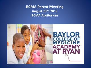 BCMA Parent Meeting August 20 th , 2013 BCMA Auditorium