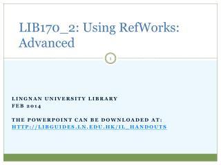 LIB170_2: Using RefWorks: Advanced