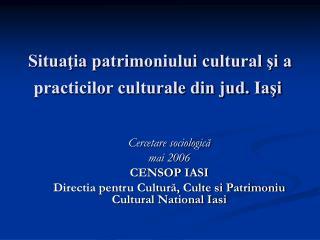 Situa?ia patrimoniului cultural ?i a practicilor culturale din jud. Ia?i