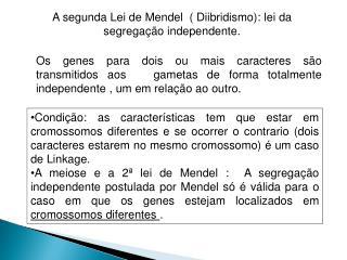 A segunda Lei de Mendel  ( Diibridismo): lei da segregação independente.