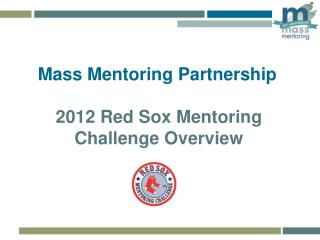 Mass Mentoring Partnership 2012 Red Sox Mentoring Challenge Overview