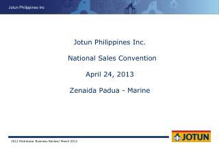 Jotun Philippines Inc.   National Sales Convention April 24, 2013 Zenaida Padua - Marine