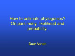 How to estimate phylogenies? On parsimony, likelihood and probability.