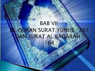 BAB VII AL QURAN SURAT YUNUS : 101 DAN SURAT AL BAQARAH : 164
