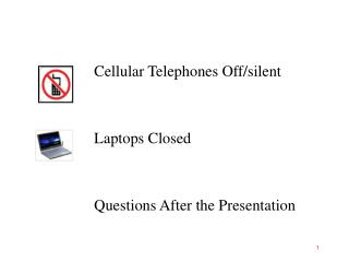 Cellular Telephones Off/silent Laptops Closed Questions After the Presentation