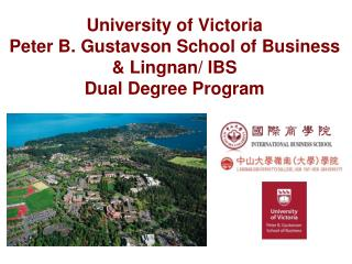University of Victoria Peter B. Gustavson School of Business & Lingnan/ IBS  Dual Degree Program