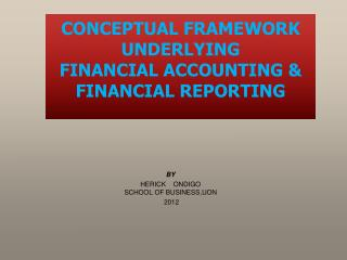 CONCEPTUAL FRAMEWORK UNDERLYING   FINANCIAL ACCOUNTING & FINANCIAL REPORTING