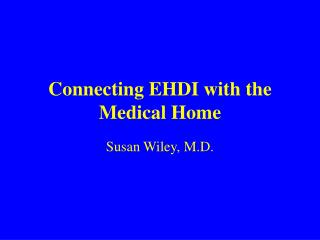 Connecting EHDI with the Medical Home