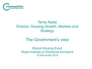 Terrie Alafat Director, Housing Growth, Markets and Strategy The Government's view