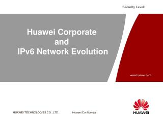 Huawei Corporate and  IPv6 Network Evolution