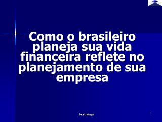 Como o brasileiro planeja sua vida financeira reflete no planejamento de sua empresa