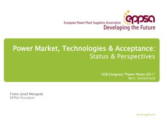 "Power Market, Technologies & Acceptance: Status & Perspectives VGB Congress ""Power Plants 2011"""