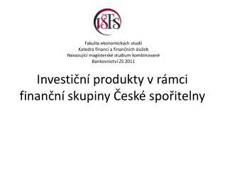 Investiční produkty v rámci finanční skupiny České spořitelny