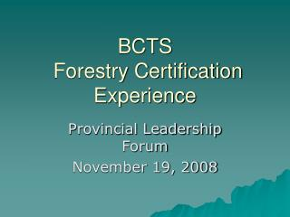 BCTS  Forestry Certification Experience