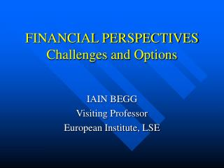 FINANCIAL PERSPECTIVES Challenges and Options